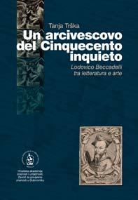 Un arcivescovo del Cinquecento inquieto : Lodovico Beccadelli tra letteratura e arte