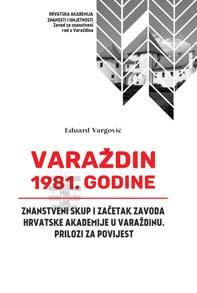 Varaždin 1981. godine – znanstveni skup i začetak zavoda Hrvatske Akademije u Varaždinu. Prilozi za povijest
